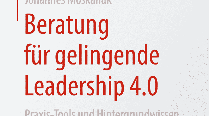 Leadership 4.0 – Methoden und Werkzeuge für Coaches und Führungskräfte